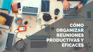 como-organizar-reuniones-productivas-eficaces