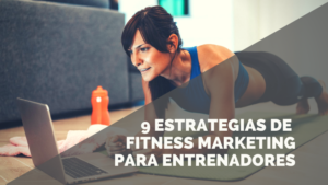 Marketing para Entrenadores Personales: 9 ideas que te romperán la cabeza!