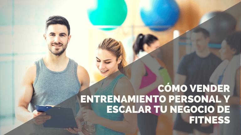 Cómo vender entrenamiento personal y escalar tu negocio de Fitness