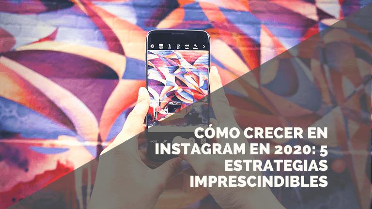 Cómo crecer en Instagram en 2020: 5 estrategias imprescindibles