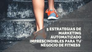 Estrategias de Marketing Automatizado imprescindibles para entrenadores personales