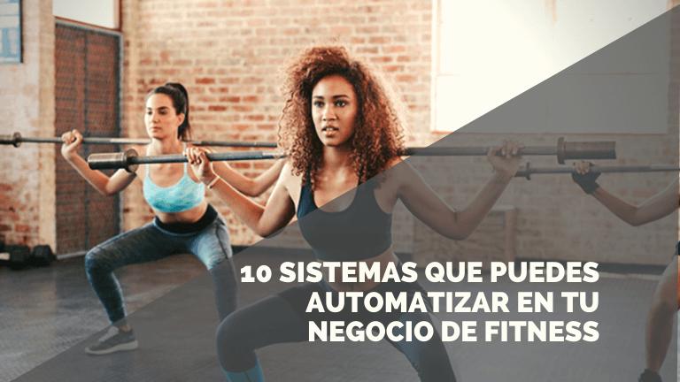 10 sistemas automatizados para evitar ser un esclavo de tu negocio de Fitness