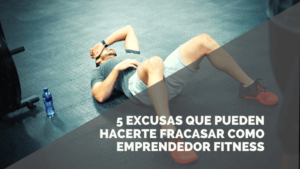 5 razones por las que fracasarás como emprendedor Fitness