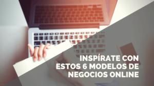 6 Modelos de negocio online rentables para emprender desde ya